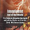8) IMMINENT END OF THE WORLD IN THIS 3rd  MILLENNIUM ?