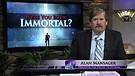 Were You Born Immortal?
