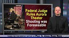Judge Rules Aurora Theater Shooting Foreseeable,...