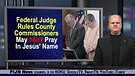 NO JESUS!  Federal Judge Rules County Commission...