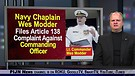 Navy Chaplain Wes Modder Files Article 138 Complaint Against Commanding Officer