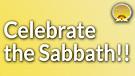 Celebrate the Sabbath!!!