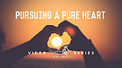 pursuing A Pure Heart Pt.2