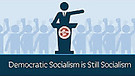 Democratic Socialism is still Socialism