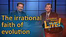 (6-01) The Irrational Faith of Evolution