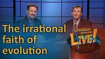 (6-01) The Irrational Faith of Evolution