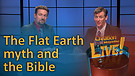 (6-11) The Flat Earth myth and the Bible