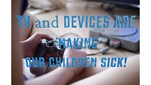 TV and Devices Are Making Our Children Sick!
