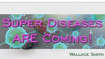 Super Diseases ARE Coming!