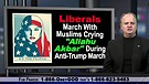 Liberals March With Muslims at Anti-trump March