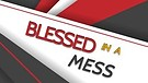 Blessed in a Mess 5