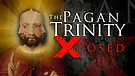 The Pagan Trinity Exposed