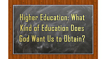 Higher Education: What Kind of Education Does God Want Us to Obtain?