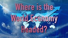 Where is the World Economy Headed?