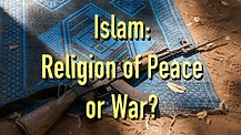 Islam: Religion of Peace or War?