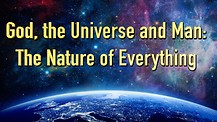 God, the Universe and Man: The Nature of Everything