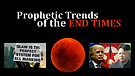 Prophetic Trends of the End Times
