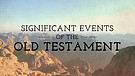Significant Events of the Old Testament - Pt 22