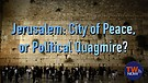 Jerusalem: City of Peace, or Political Quagmire?