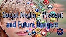 Social Media— Present and Future Dangers