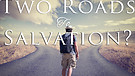 01-13-18 Two Roads to Salvation?