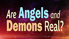 Are Angels and Demons Real?
