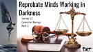 Reprobate Minds Working in Darkness