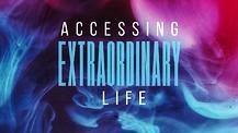 Accessing Extraordinary Life Pt. 4 - Pastor Shannon Carroll