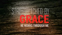 Stretched By Grace: He Works Through Me- Pastor David Brabham