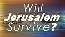 Will Jerusalem Survive?