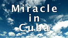 Miracle in Cuba - Part 1
