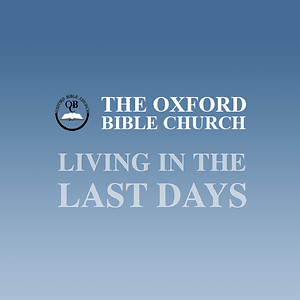Oxford Bible Church - Living in the Last Days