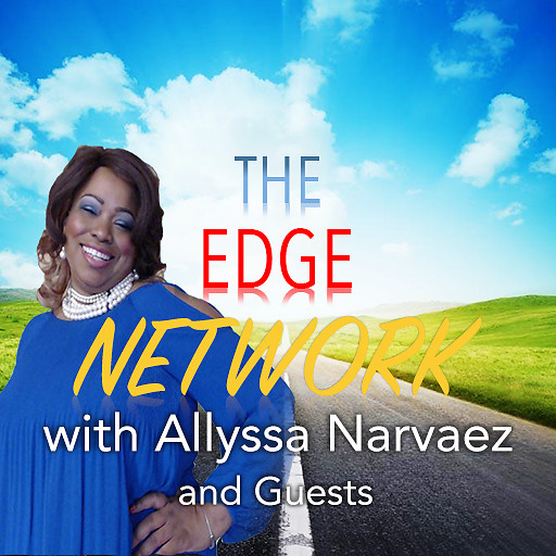 The Edge Network with Allyssa Narvaez and Guests
